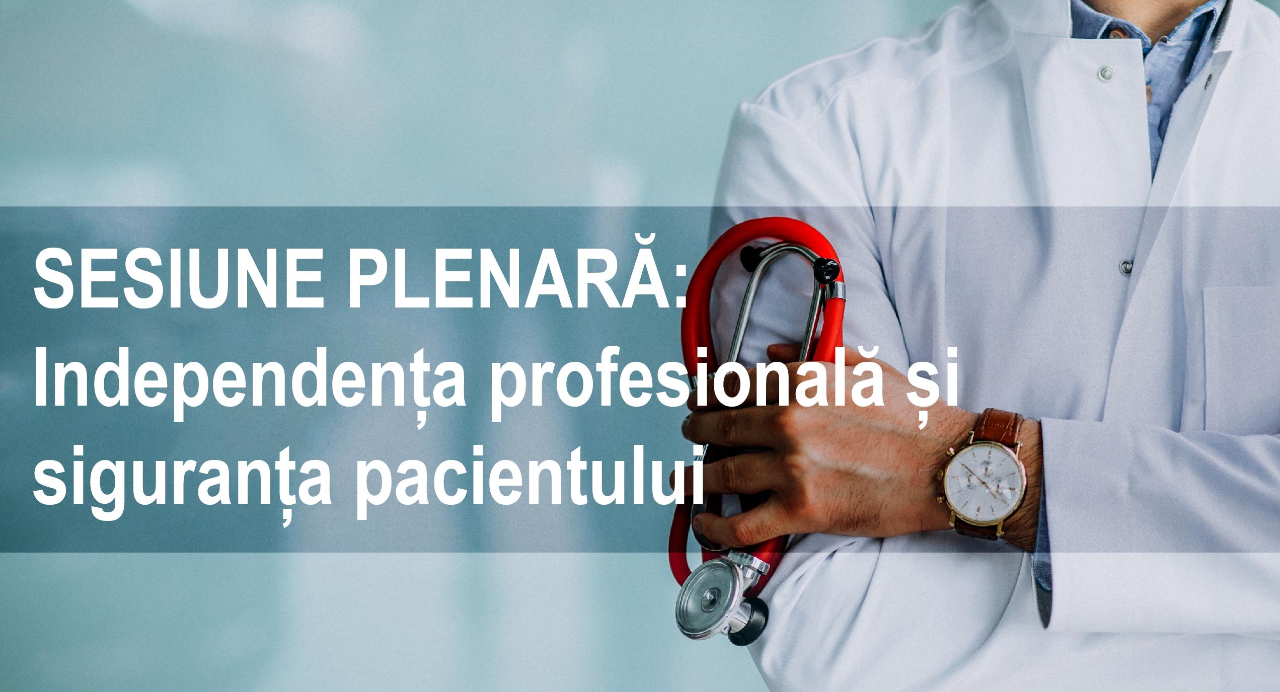 SESIUNE PLENARĂ:  Independența profesională și siguranța pacientului