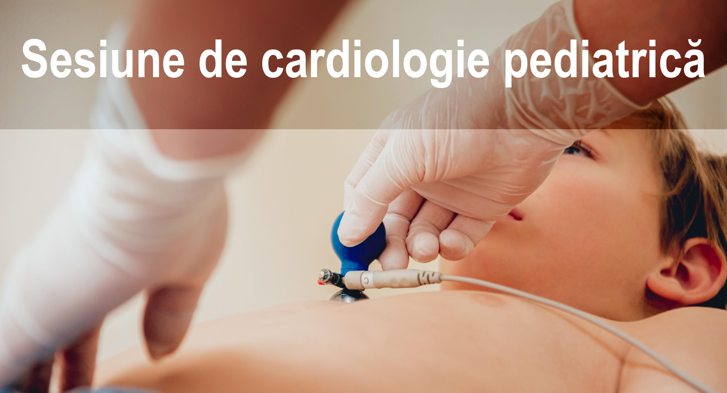 Sesiune de cardiologie pediatrică